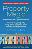 Property Magic: How to Buy Property Using Other People's Time, Money and Experience