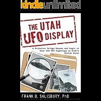 The Utah UFO Display: A Scientist Brings Reason and Logic to over 400 Sightings in Utah's Uintah Basin