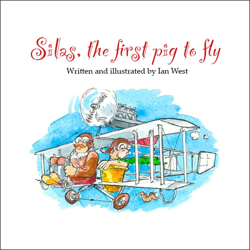 Download Silas, the First Pig to Fly: The Fully Illustrated Story of Silas, the First Pig to Fly, for Reading Aloud to Children from Age Three Upwards. pdf epub