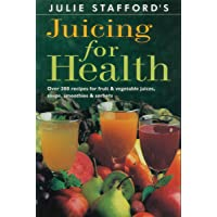 Juicing for Health Pb: Over 200 Recipes for Fruit & Vegetable Juices, Soups, Smoothies & Sorbets