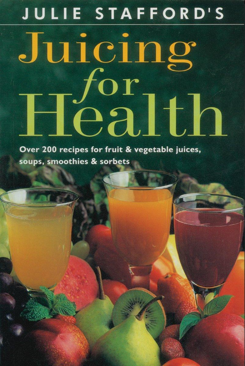 Juicing for Health: Julie Stafford: 9780804830409: Amazon com: Books