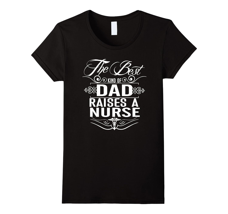The Best Kind of DAD Raises a Nurse Gold T-shirt