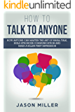How to Talk to Anyone: How Anyone Can Master the Art of Small Talk, Build Stronger Communication and Make a Killer First Impression