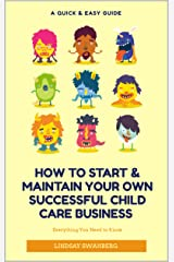 How to Start & Maintain Your Own Successful Child Care Business Kindle Edition