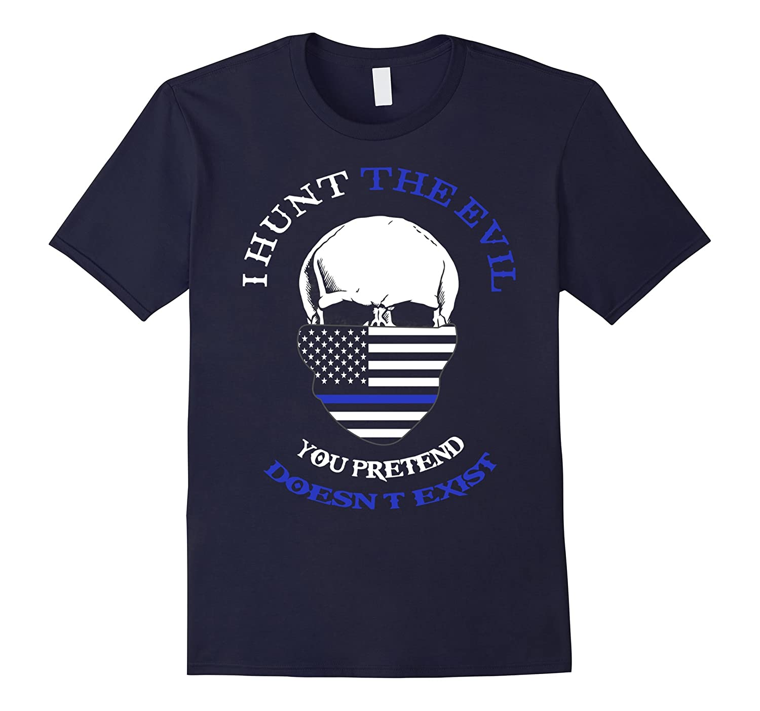 I Hunt The Evil You Pretend Doesnt Exist T-Shirt-TD