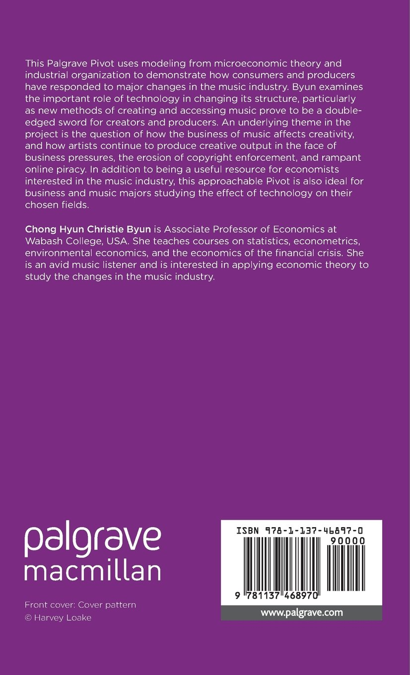 The Economics of the Popular Music Industry: Modelling from Microeconomic Theory and Industrial Organization by Palgrave Pivot