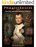 Napoleon vs the Old and New World Orders: How the Rothschilds Conquered Britain & France (English Edition)