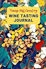 Texas Hill Country Wine Tasting Journal: A Guided Log Book With Prompted Template Pages to Write iI All Your Wine Tasting Experiences Paperback