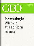 Psychologie: Wie wir aus Fehlern lernen (GEO eBook Single)