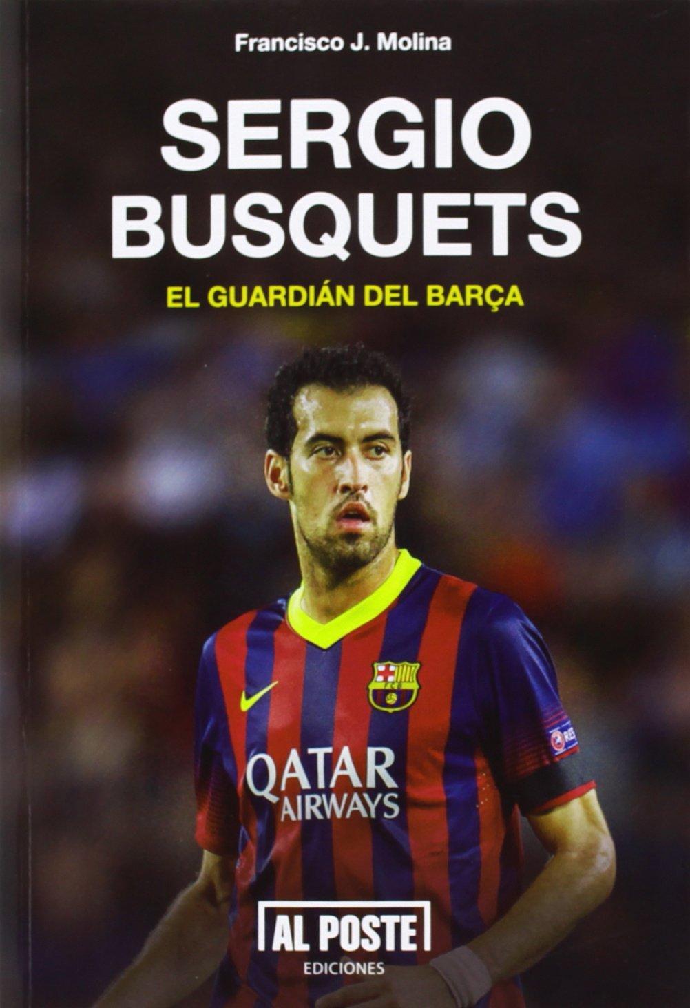 Sergio Busquets, el guardián del Barça: Francisco Javier Molina ...