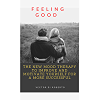 Feeling Good: The New Mood Therapy to Improve And Motivate Yourself For a More Successful. (English Edition)