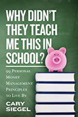 Why Didn't They Teach Me This in School?: 99 Personal Money Management Principles to Live By Paperback