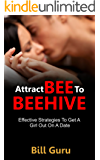Dating: Attract BEE To BEEHIVE, Men Guide And Advice To Online Dating To Attract Women You Want: Effective Strategies To Get A Girl Out On A Date (Dating, ... Women, Book, Men, Dating Game, Love, Tips)