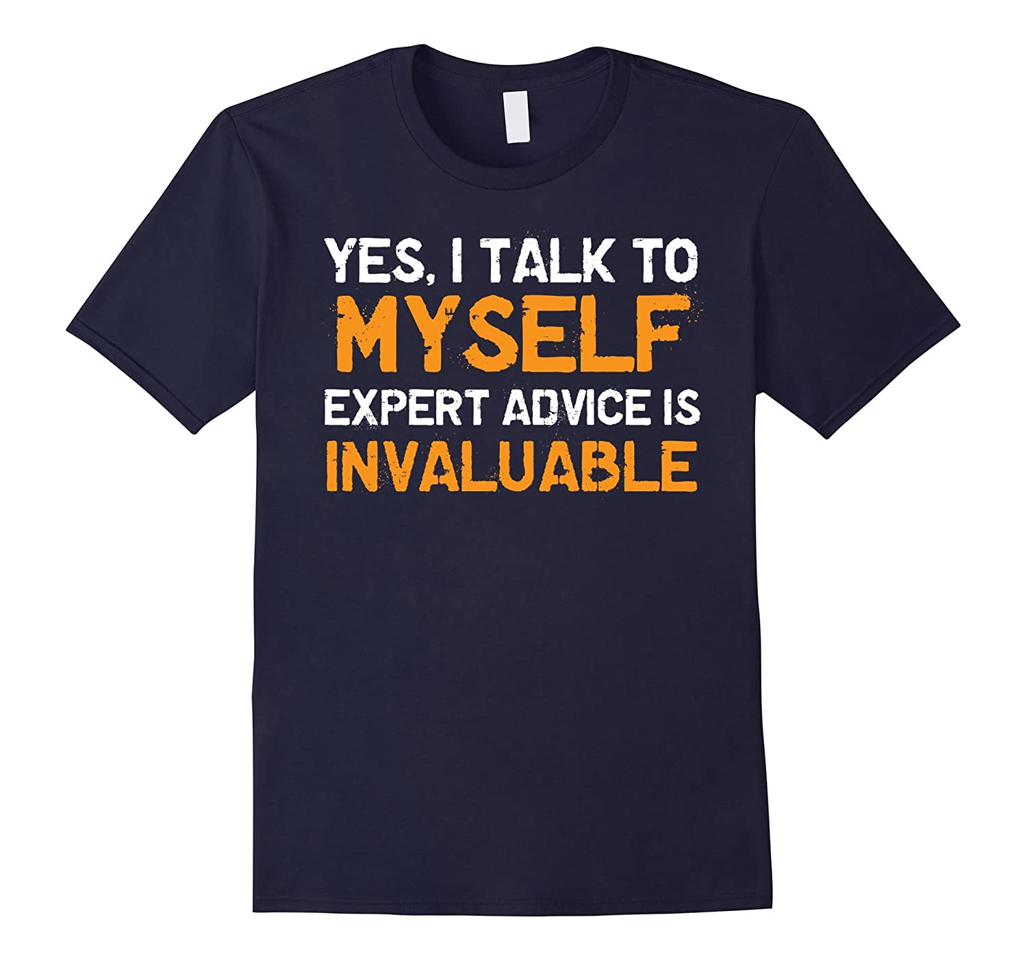 Yes I Talk To Myself Shirt - Funny Sarcastic Tee for All-Vaci