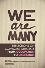 We Are Many: Reflections on Movement Strategy from Occupation to Liberation Kindle Edition