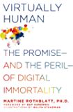 Virtually Human: The Promise—and the Peril—of Digital Immortality