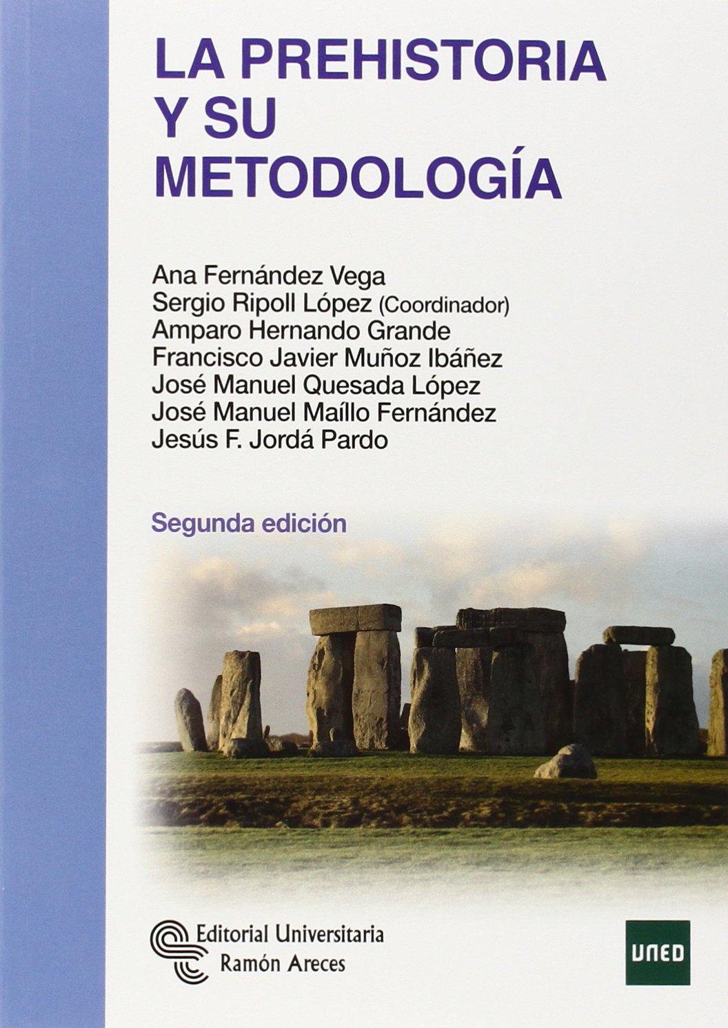 La Prehistoria y su metodología (Manuales) Tapa blanda – 28 jul 2014 Ana Fernández Vega Sergio Ripoll López Amparo Hernando Grande José Manuel Quesada López