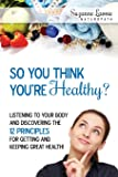 So You Think You're Healthy?: Listening to Your