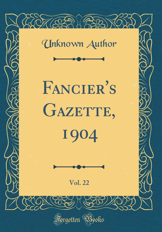 Read Online Fancier's Gazette, 1904, Vol. 22 (Classic Reprint) pdf epub