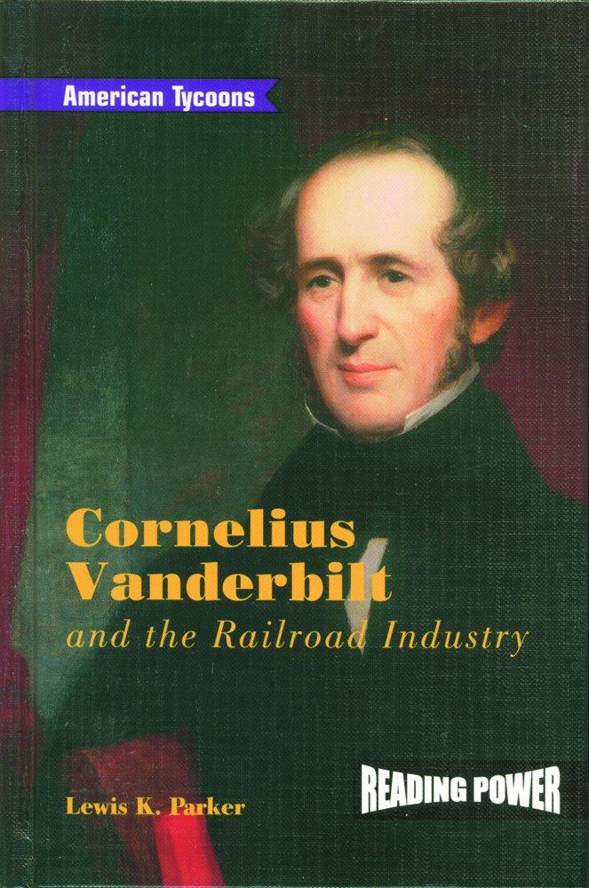 Download Cornelius Vanderbilt and the Railroad Industry (Reading Power: American Tycoons) PDF