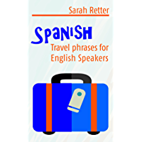SPANISH: TRAVEL PHRASES for ENGLISH SPEAKERS: The most useful 1.000 phrases to get around when travelling in Spanish speaking countries.