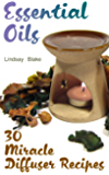 Essential Oils: 30 Miracle Diffuser Recipes (English Edition)