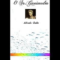 O Sr. Ganimedes: nova edição revista e anotada (Portuguese Edition) book cover
