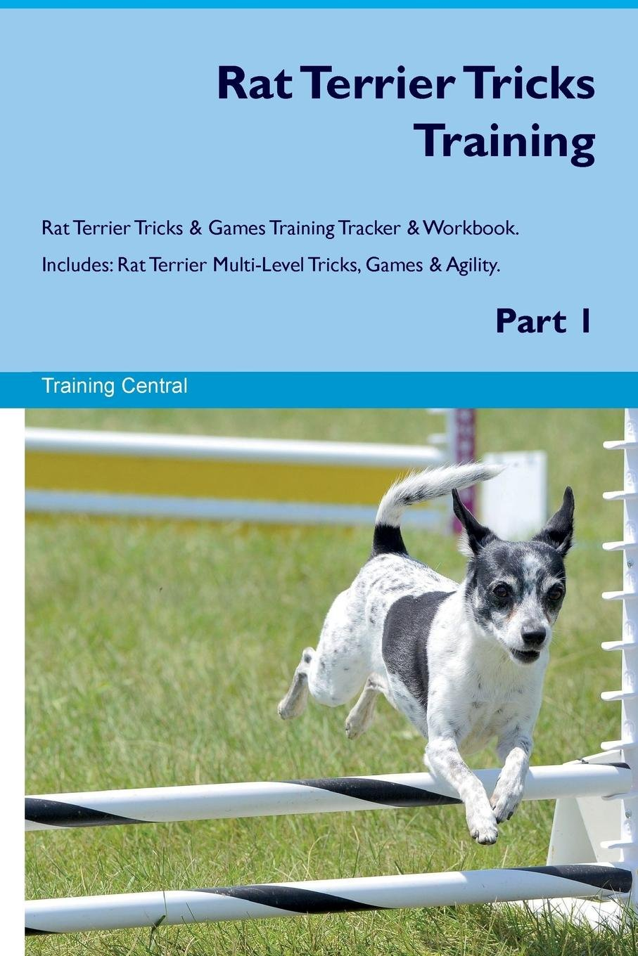 Rat Terrier Tricks Training Rat Terrier Tricks & Games Training Tracker & Workbook.  Includes: Rat Terrier Multi-Level Tricks, Games & Agility. Part 1 pdf epub