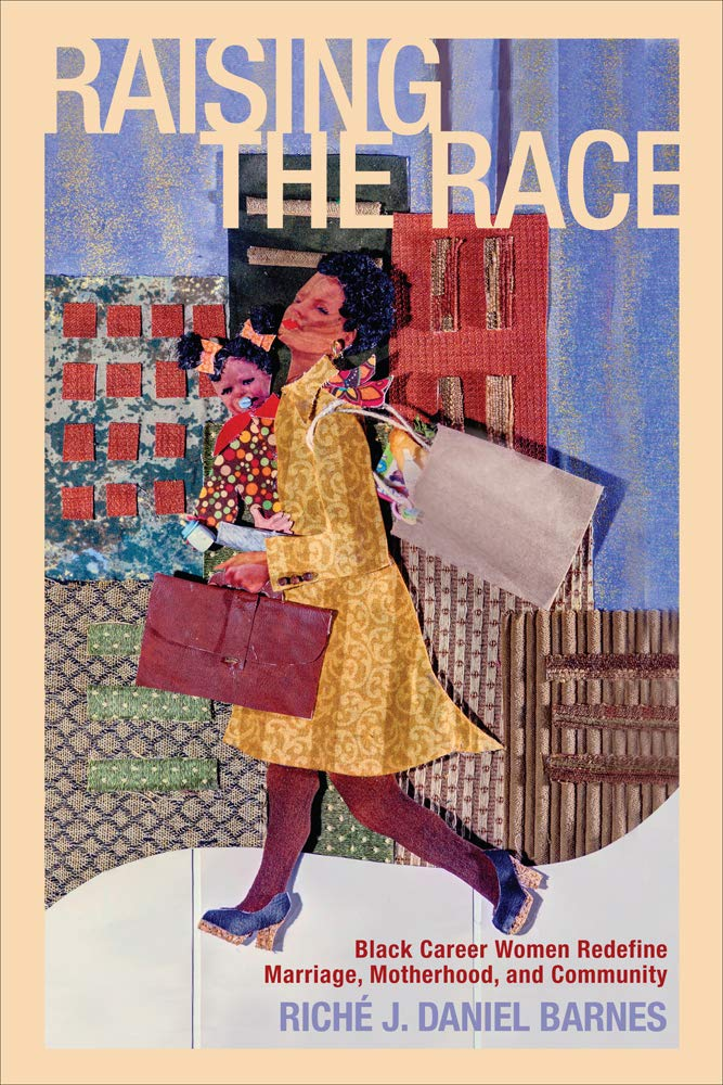 Download Raising the Race: Black Career Women Redefine Marriage, Motherhood, and Community (Families in Focus) PDF