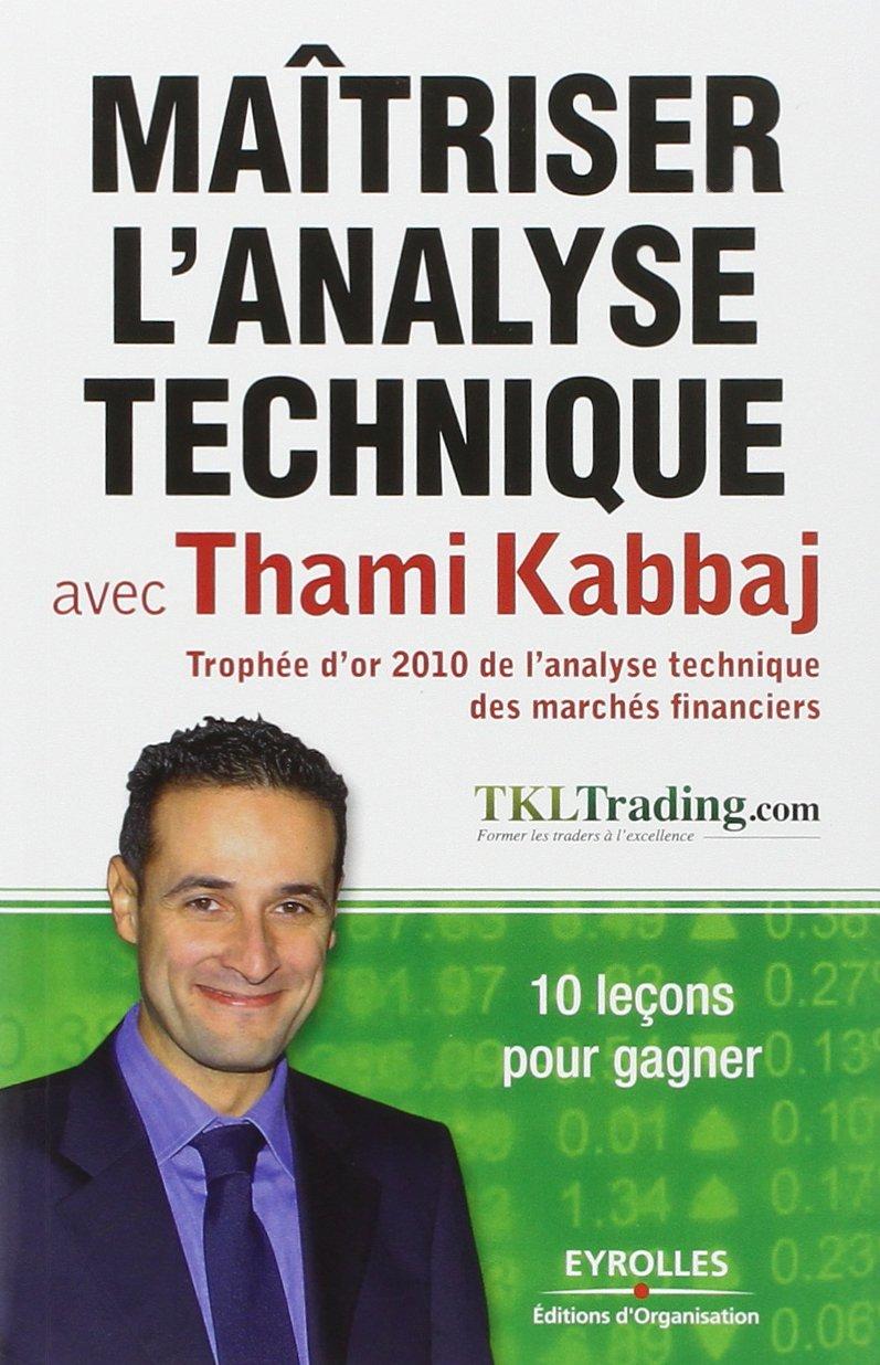 Maîtriser l'analyse technique avec Thami Kabbaj: 10 leçons pour gagner. Broché – 24 mars 2011 Editions d' Organisation 2212549563 TL2212549563 Bourse
