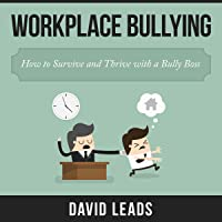 Workplace Bullying: How to Survive and Thrive with a Bully Boss