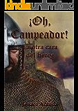 ¡Oh, Campeador!: La otra cara del héroe