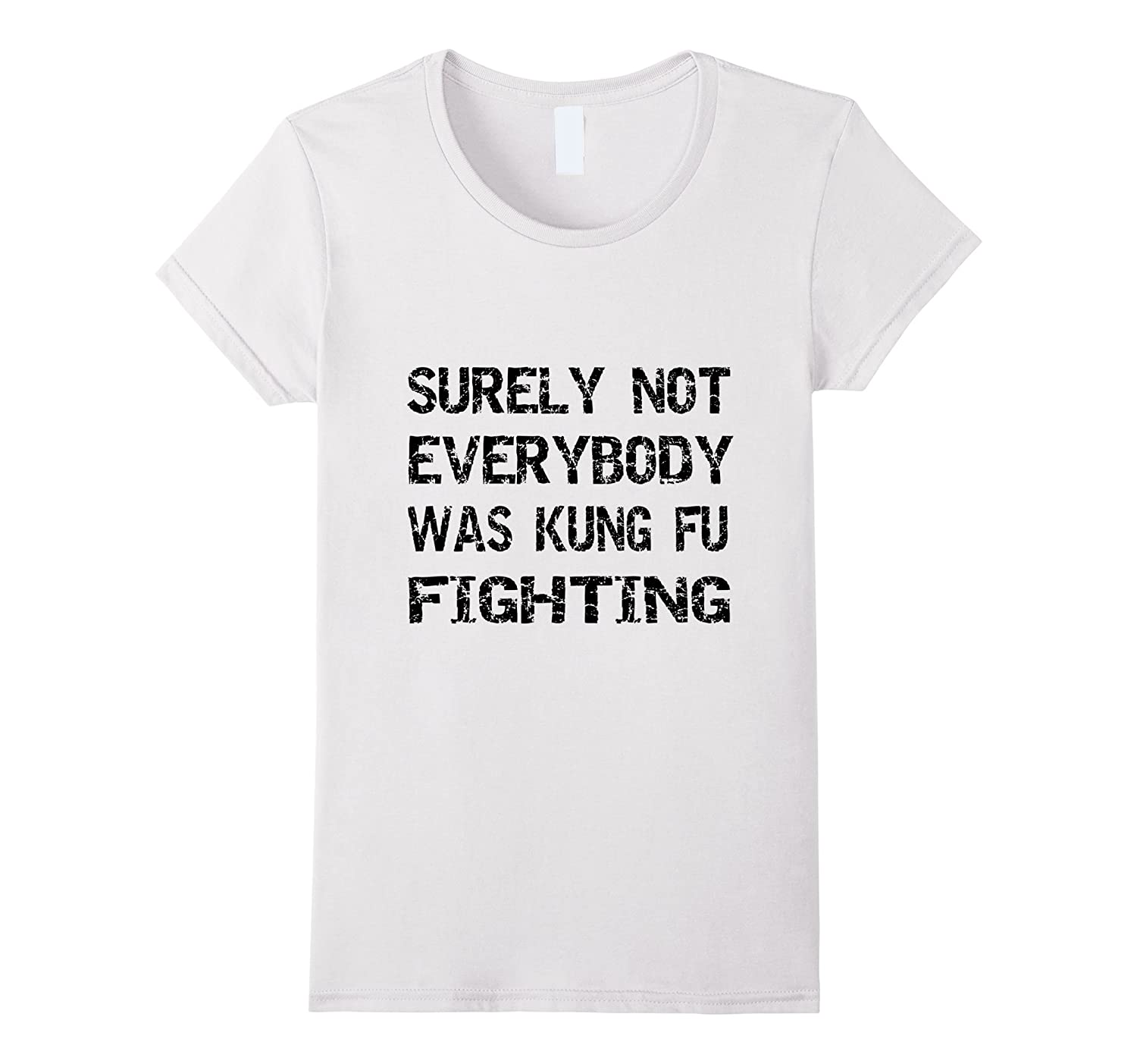 Surely Not Everybody Was Kung Fu Fighting T Shirt