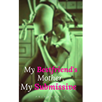 My Bestfriend's Mother, My Submissive: A Steamy Lesbian Story Of Domination! (English Edition)