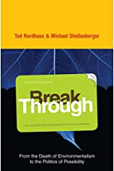 Break Through: Why We Can't Leave Saving the Planet to Environmentalists Kindle Edition