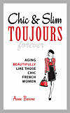 Chic & Slim Toujours: Aging Beautifully Like Those Chic French Women (English Edition)