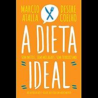 A dieta ideal: Sem mitos, sem milagres, sem terrorismo