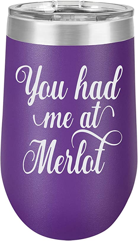 Amazon Com You Had Me At Merlot Engraved Large Stainless Steel Wine Tumbler 16 Oz Purple Wine Glasses