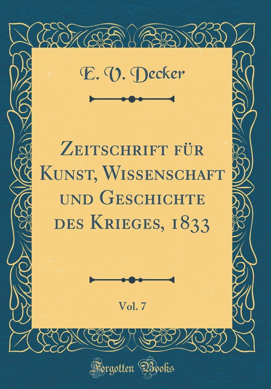 Zeitschrift Für Kunst, Wissenschaft Und Geschichte Des Krieges, 1833, Vol. 7 (Classic Reprint)