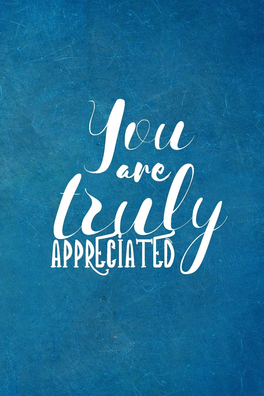 You are Truly Appreciated: Appreciation Gift- Lined Blank Notebook Journal:  Publishing, Teamshelf: 9781095658680: Amazon.com: Books