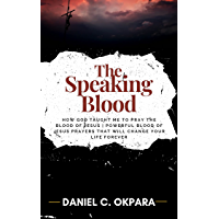The Speaking Blood: How God Taught Me to Pray the Blood of Jesus   Powerful Blood of Jesus Prayers That Will Change Your…