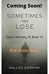 Sometimes You Lose (Carlos McCrary PI, Book 10): A Murder Mystery Thriller Kindle Edition