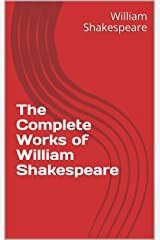 The Complete Works of William Shakespeare Kindle Edition
