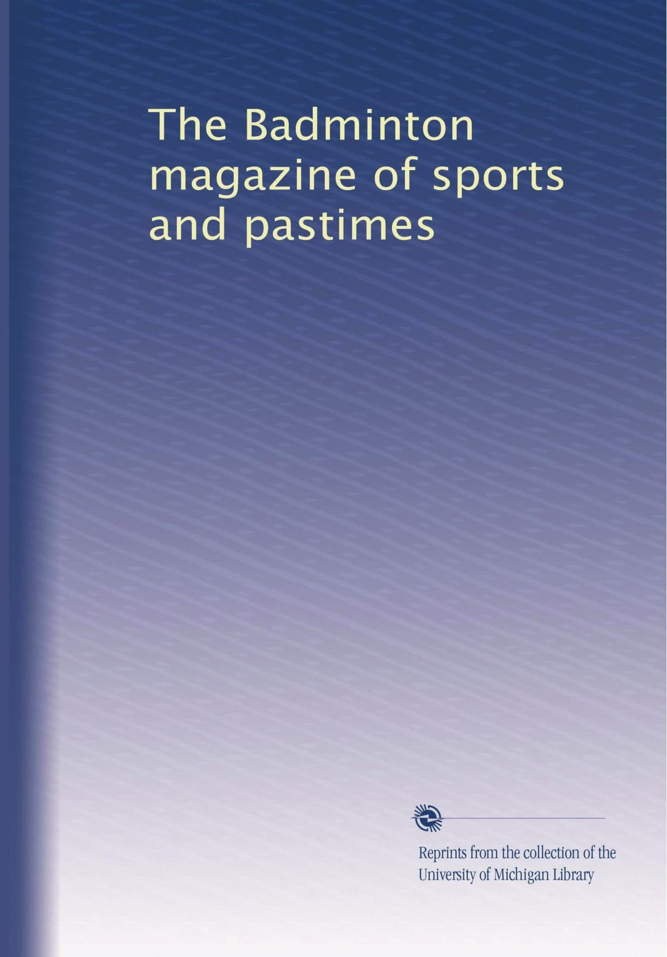 The Badminton magazine of sports and pastimes (Volume 20) PDF