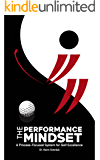 The Performance Mindset: A Process-Focused System for Golf Excellence (English Edition)