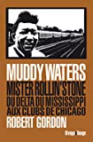 Muddy Waters : Mister rollin'stone : du delta du Mississipi aux clubs de Chicago