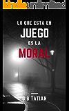 Lo que está en juego es la moral (Spanish Edition)