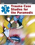 Trauma Case Studies For The Paramedic