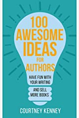 100 Awesome Ideas for Authors: Have Fun with Your Writing and Sell More Books Kindle Edition