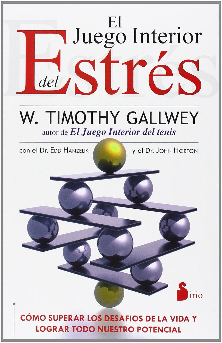 El juego interior del estrés (2013): Amazon.es: TIMOTHY GALLWEY, Edd  Hanzelik, John Horton, Antonio Luis Gómez Molero: Libros